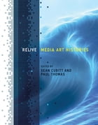 Relive: Media Art Histories by Sean Cubitt