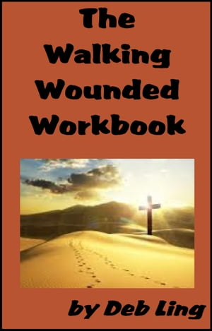 The Walking Wounded Workbook by Deb Ling
