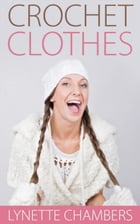 Crochet Clothes by Lynette Chambers