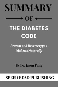Summary Of The Diabetes Code By Dr. Jason Fung Prevent and Reverse Type 2 Diabetes Naturally