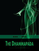 The Dhammapada: Collection of Sayings of the Buddha: Collection of Sayings of the Buddha by Anonymous