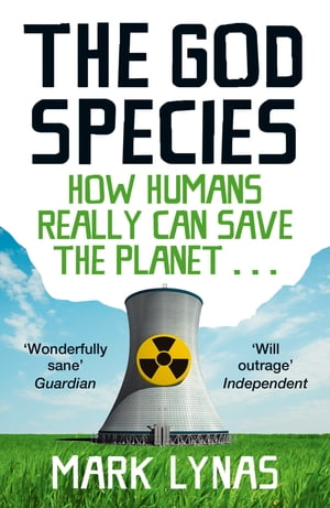 The God Species: How Humans Really Can Save the Planet... by Mark Lynas