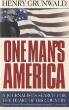 One Man's America: A Journalist's Search for the Heart of His Country by Henry Grunwald