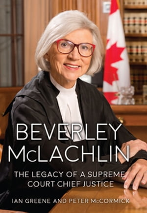 Beverley McLachlin: The Legacy of a Supreme Court Chief Justice by Ian Greene