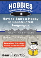 How to Start a Hobby in Constructed languages (conlanging): How to Start a Hobby in Constructed…