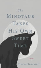 Minotaur Takes His Own Sweet Time, The by Steven Sherrill