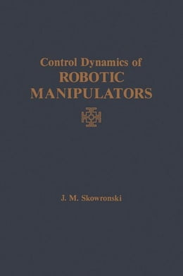 Book Control Dynamics of Robotic Manipulators by Skowronski, J