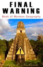 FINAL WARNING: Book of Mormon Geography: Theorists & Modelers Stop Fighting Against Zion! by Arlin E Nusbaum