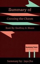 Summary of Crossing the Chasm: Book By: Geoffrey A. Moore by Jaya Jha