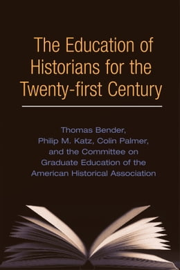 Book The Education of Historians for Twenty-first Century by Thomas Bender