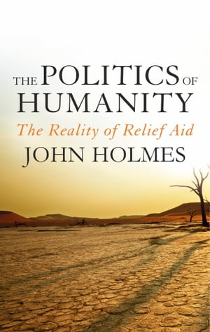 The Politics Of Humanity The Reality of Relief Aid