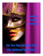 The Ties That Kill--Part Two (A Short Story) -- Also read Toxic Lies or the entire collection The Girlfriend Tales by Katrina Parker Williams