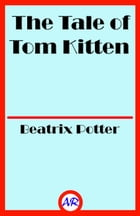 The Tale of Tom Kitten (Illustrated) by Beatrix Potter
