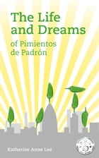 The Life and Dreams of Pimientos de Padrón by Katherine Anne Lee