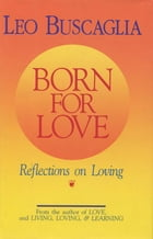 Born for Love: Reflections on Loving by Leo Buscaglia