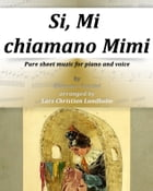 Si, Mi chiamano Mimi Pure sheet music for piano and voice by Giacomo Puccini arranged by Lars Christian Lundholm by Pure Sheet music