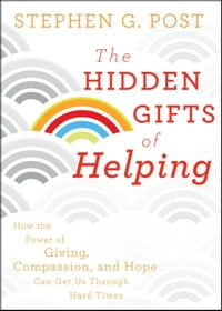 The Hidden Gifts of Helping: How the Power of Giving, Compassion, and Hope Can Get Us Through Hard…