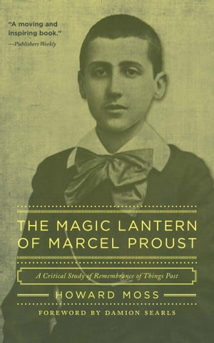 The Magic Lantern of Marcel Proust: A Critical Study of Remembrance of Things Past