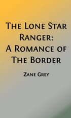 The Lone Star Ranger (Illustrated Edition): A Romance of the Border by Zane Grey