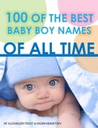 100 of the Best Baby Boy Names of All Time by alex trostanetskiy