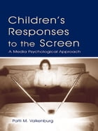 Children's Responses to the Screen: A Media Psychological Approach