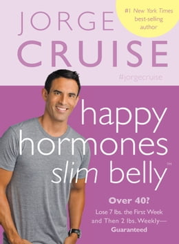 Book Happy Hormones, Slim Belly: Over 40? Lose 7 lbs. the First Week, and Then 2 lbs. Weekly Guaranteed by Jorge Cruise