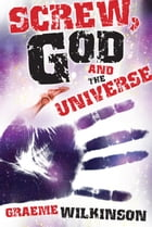 Screw, God and the Universe by Graeme Wilkinson
