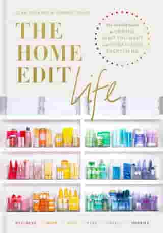 The Home Edit Life: The No-Guilt Guide to Owning What You Want and Organizing Everything de Clea Shearer