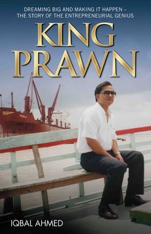 King Prawn - Dreaming Big and Making It Happen: The Story of the Entreprenurial Genius