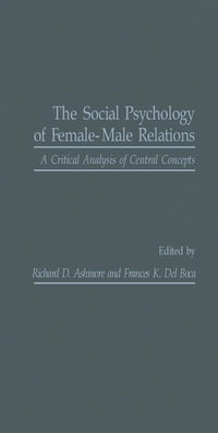 The Social Psychology of Female-Male Relations: A Critical Analysis of Central Concepts