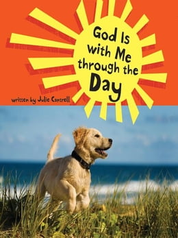 Book God Is with Me through the Day by Julie Cantrell