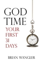 God Time: Your First 31 Days by Brian Wangler