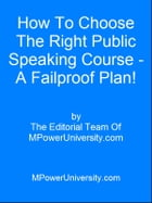 How To Choose The Right Public Speaking Course A Failproof Plan! by Editorial Team Of MPowerUniversity.com