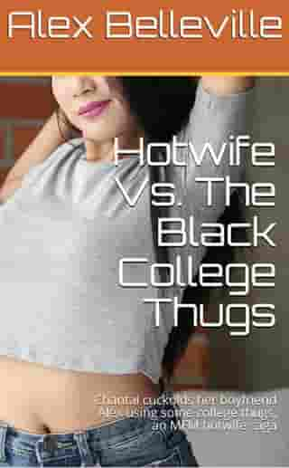 Hotwife Meets The Black College Thugs: College Thugs, #1 by Alex Belleville