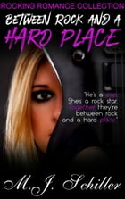 BETWEEN ROCK AND A HARD PLACE by M.J. Schiller