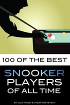 100 of the Best Snooker Players of All Time by alex trostanetskiy
