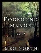 Fogbound Manor: A Gothic Novel by Meg North