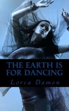 The Earth Is for Dancing by Lorca Damon