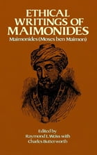 Ethical Writings of Maimonides by Maimonides