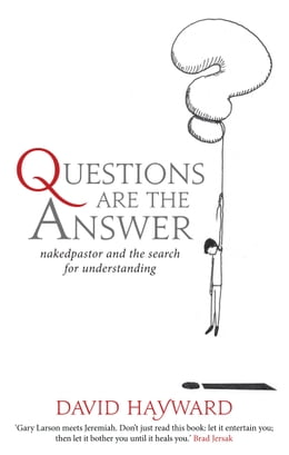 Book Questions are the Answer: nakedpastor and the search for understanding by David Hayward