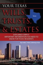 Your Texas Wills, Trusts, & Estates Explained Simply: Important Information You Need to Know for Texas Residents by Linda Ashar
