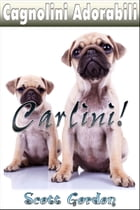 Cagnolini Adorabili: I Carlini by Scott Gordon