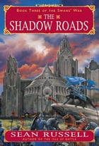 The Shadow Roads: Book Three of the Swans' War by Sean Russell