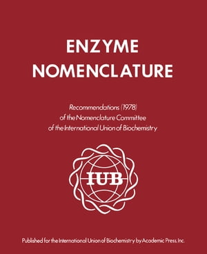 Enzyme Nomenclature 1978 This Edition Is a Revision of the Recommendations (1972) of the IUPAC?IUB Commission on Biochemical Nomenclature,  and Has Bee