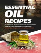 Essential Oil Recipes: The Complete Guide, Health, Healing, Anti Aging, And Beauty Reference Over 700 Essential Oils Recipes Inclusive. (Essential Oil by Carla Whites