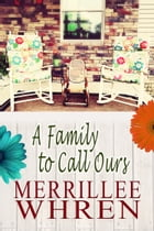 A Family to Call Ours by Merrillee Whren