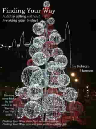 Finding Your Way: Holiday Gifting Without Breaking Your Budget by Rebecca Harmon