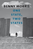 One State, Two States: Resolving the Israel/Palestine Conflict by Prof. Benny Morris