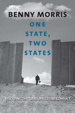 Book One State, Two States: Resolving the Israel/Palestine Conflict by Prof. Benny Morris