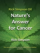 Rick Simpson Oil - Nature's Answer for Cancer by Rick Simpson